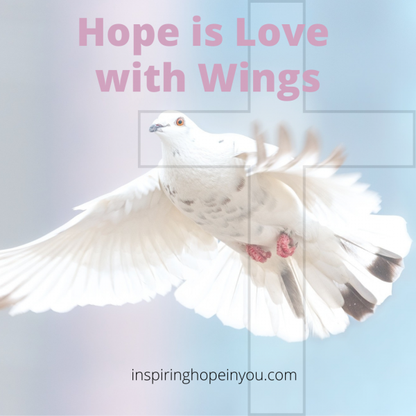 Hope is Love with Wings  by Katherine Kavanagh Hoffman