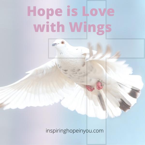 Hope is Love with Wings  by Katherine Kavanagh Hoffman