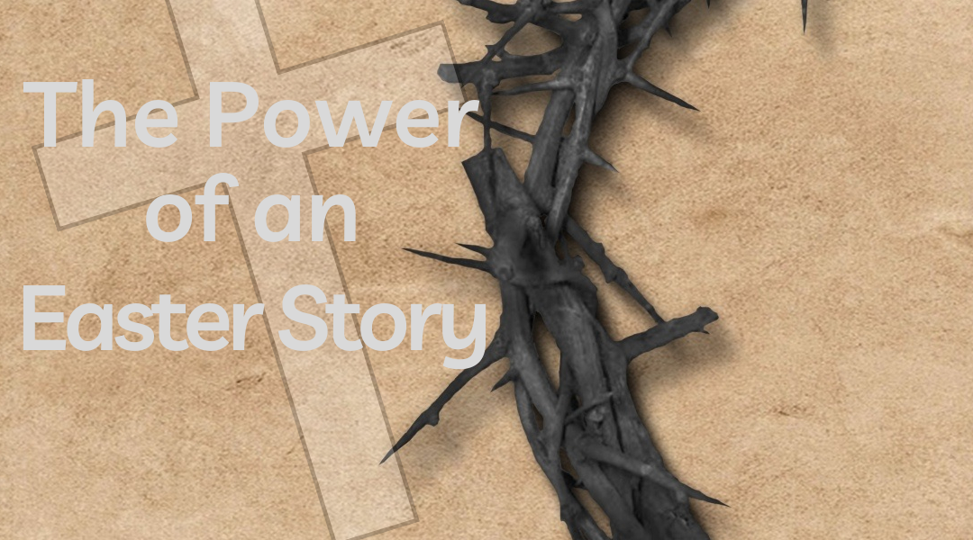 The Power of the Easter Story by Jack Popjes